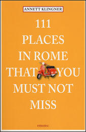 111 places in Rome that you must not miss  - Annett Klingner Libro - Libraccio.it