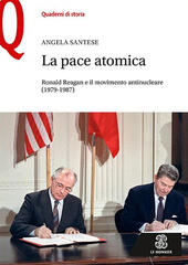 La pace atomica. Ronald Reagan e il movimento antinucleare (1979-1987)