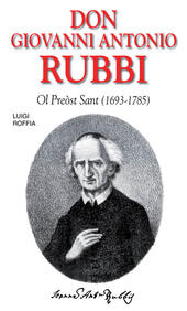 Don Giovanni Antonio Rubbi. Ol preòst sant (1693-1785)
