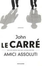 Amici assoluti  - John Le Carré Libro - Libraccio.it