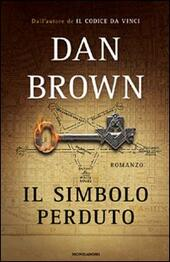 Il simbolo perduto  - Dan Brown Libro - Libraccio.it