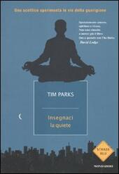 Insegnaci la quiete  - Tim Parks Libro - Libraccio.it