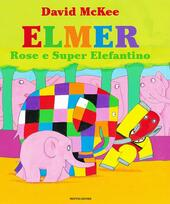 Elmer, Rose e Super Elefantino  - David McKee Libro - Libraccio.it
