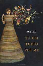 Tu eri tutto per me  - Arisa Libro - Libraccio.it