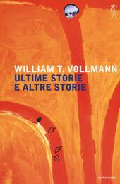 Ultime storie altre storie  - William T. Vollmann Libro - Libraccio.it