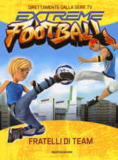 Fratelli di team. Extreme Football. Ediz. illustrata  - Stefania Lepera Libro - Libraccio.it