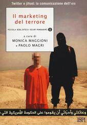 Il marketing del terrore. Twitter e jahad: la comunicazione dell'Isis