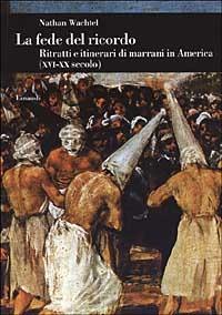 Image of La fede del ricordo. Ritratti e itinerari di marrani in America (X..