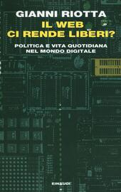 Il web ci rende liberi? Politica e vita quotidiana nel mondo digitale  - Gianni Riotta Libro - Libraccio.it