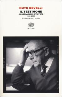 Il testimone. Conversazioni e interviste (1966 2003)