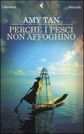 Perché i pesci non affoghino  - Amy Tan Libro - Libraccio.it