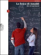 La Fisica di Amaldi - Idee ed Esperimenti - Vol. 1