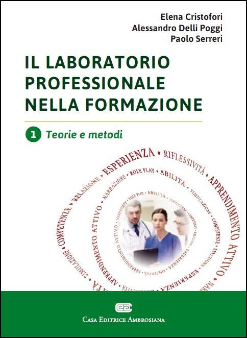 Il laboratorio professionale nella formazione. Vol. 1: Teorie e me..