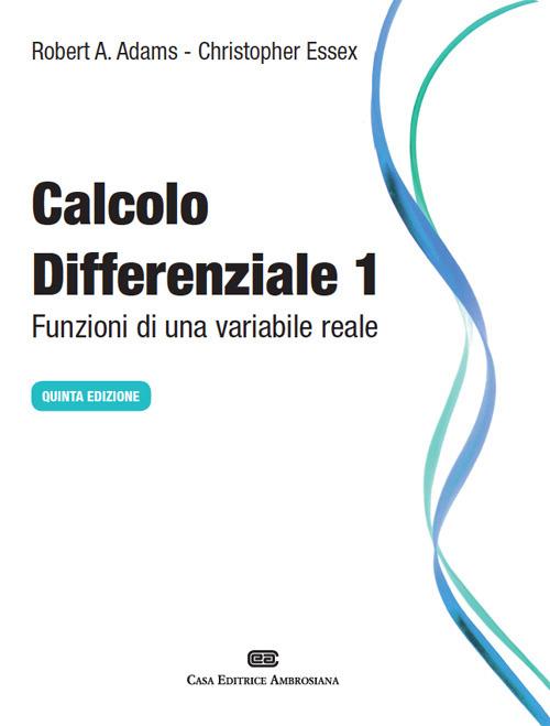 Calcolo differenziale. Funzioni di una variabile reale. Vol. 1
