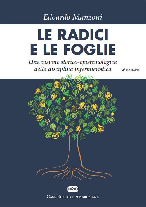 Le radici e le foglie. Una visione storico epistemologica della di..
