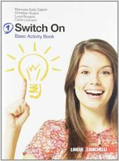 Switch on. Basic activity book. Con espansione online. Vol. 1