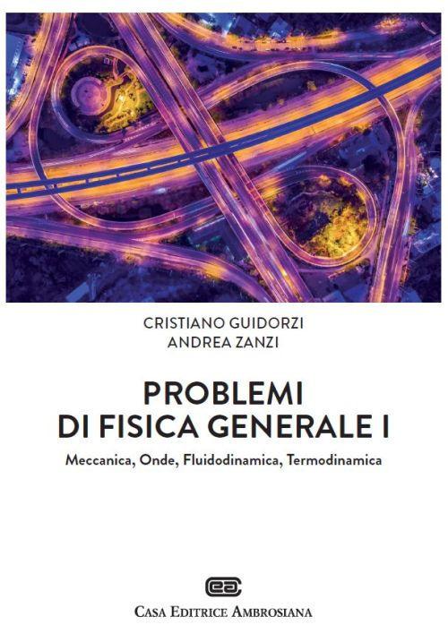 Problemi di Fisica generale 1. Meccanica, Onde, Fluidodinamica, Te..
