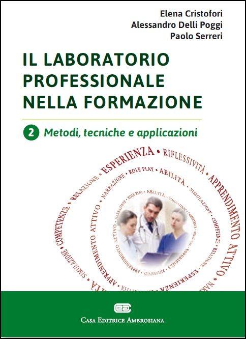 Il laboratorio professionale nella formazione. Vol. 2: Metodi, tec..