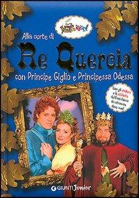 (NUOVO o USATO) Alla corte di re Quercia. Con principe Giglio e pr..