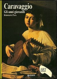 Caravaggio. Gli anni giovanili. Ediz. illustrata