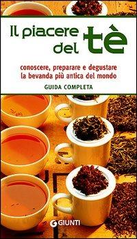 Il piacere del tè. Guida completa. Conoscere, preparare e degustar..