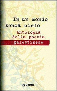 In un mondo senza cielo. Antologia della poesia palestinese