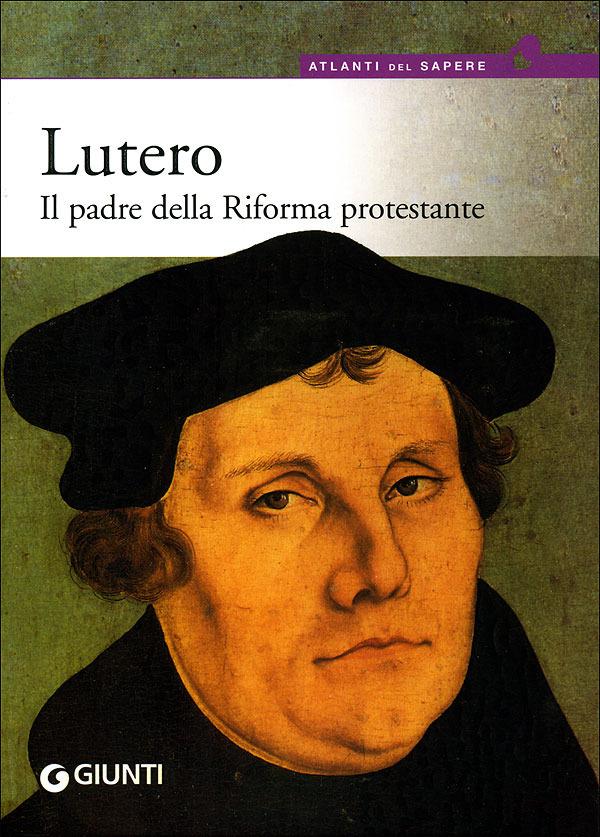 Lutero. Il padre della Riforma protestante
