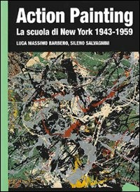 Action painting. La scuola di New York 1943 1959. Ediz. illustrata
