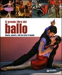 Il grande libro del ballo. Storia, generi, stili da tutto il mondo