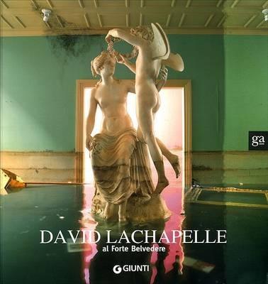 David LaChapelle al Forte Belvedere. Catalogo della mostra (Firenz..