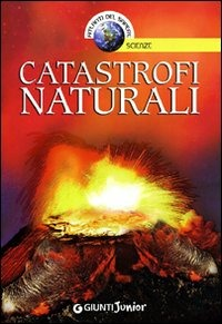Catastrofi naturali. Ediz. illustrata