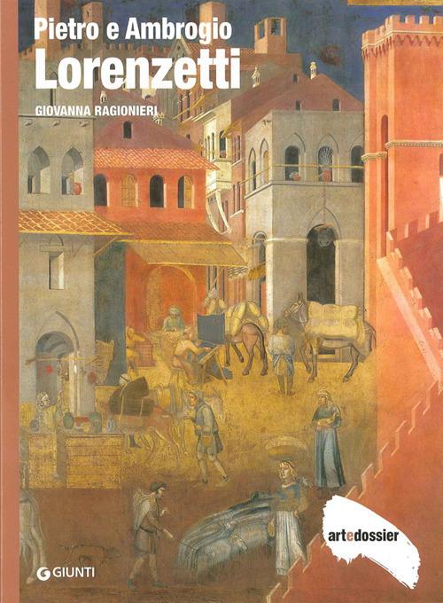 Pietro e Ambrogio Lorenzetti. Ediz. illustrata
