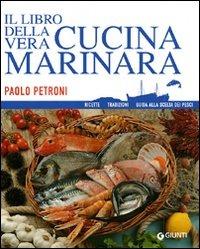 Il libro della vera cucina marinara. Ricette, tradizioni, guida al..