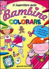 Il superlibro delle bambine da colorare. Ediz. illustrata