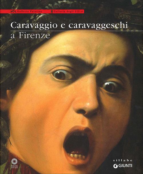 Caravaggio e caravaggeschi a Firenze. Catalogo della mostra (Firen..