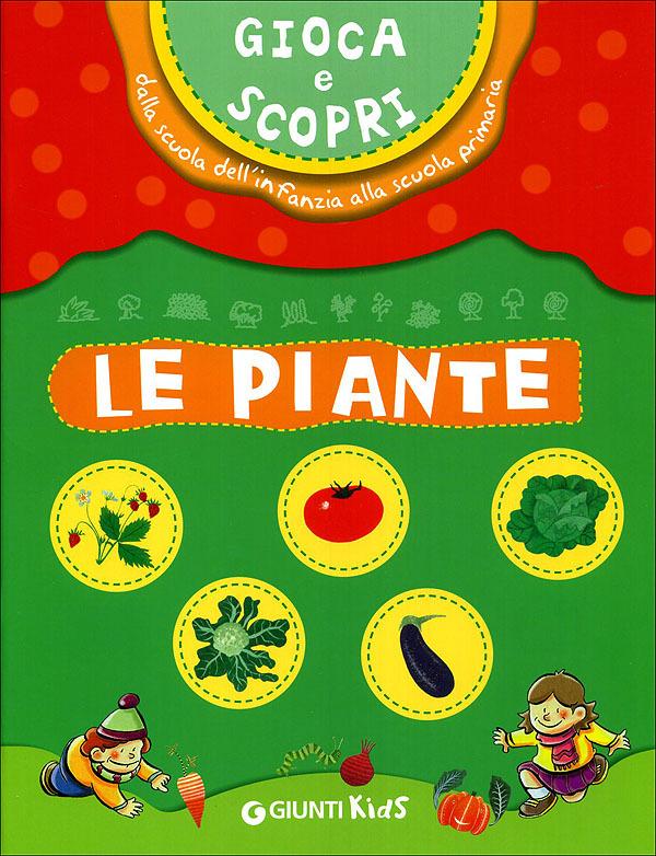 Image of Gioca e scopri. Le piante. Dalla scuola dell'infanzia alla scuola ..