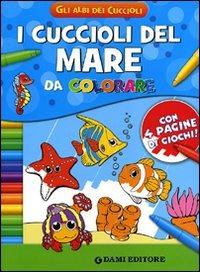 I cuccioli del mare da colorare. Ediz. illustrata