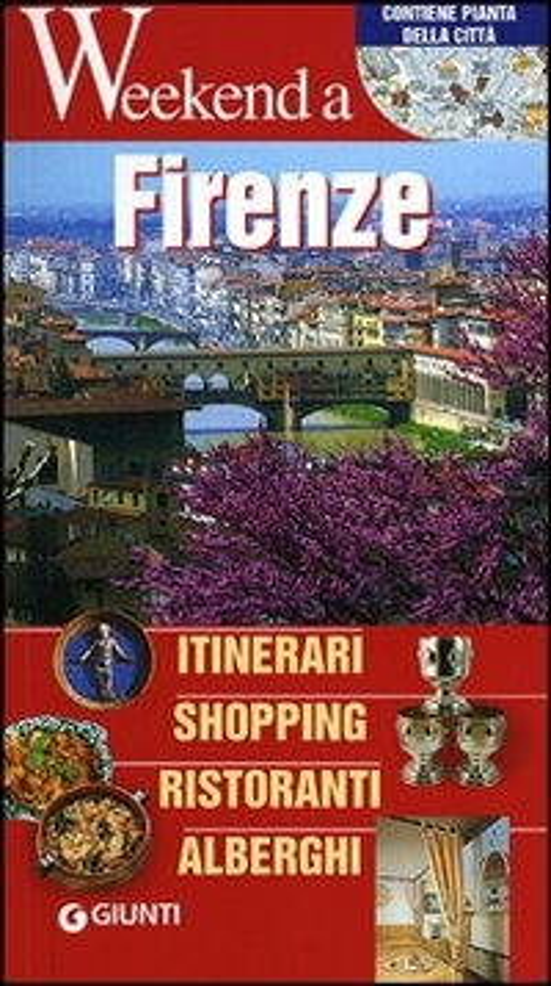 Firenze. Itinerari, shopping, ristoranti, alberghi