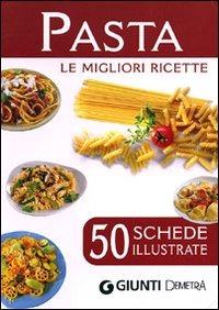 Pasta. Le migliori ricette. 50 schede illustrate