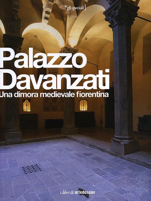 Palazzo Davanzati. Una dimora medievale fiorentina