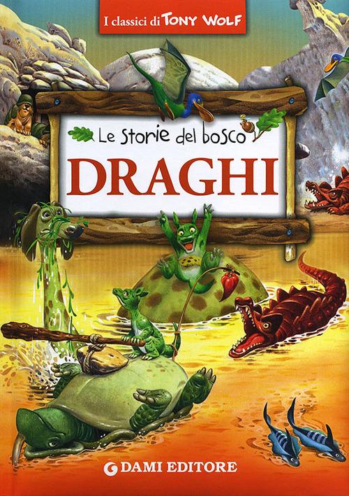 Draghi. Le storie del bosco. Ediz. illustrata