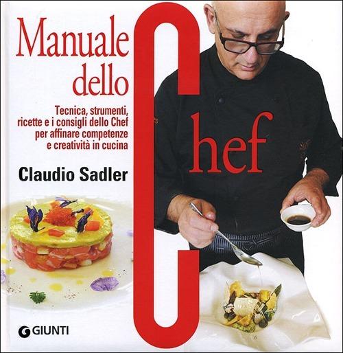 Manuale dello chef. Tecnica, strumenti, ricette. I consigli dello ..