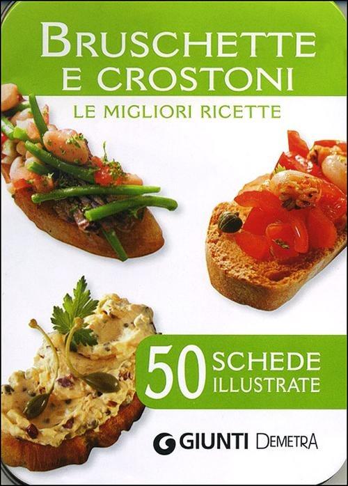 (NUOVO o USATO) Bruschette e crostoni. Le migliori ricette. 50 sch..