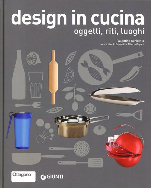 Design in cucina. Oggetti, riti, luoghi - Valentina Auricchio Libro ...