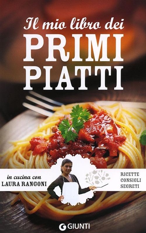 Il mio libro dei primi piatti. Ricette, consigli, segreti