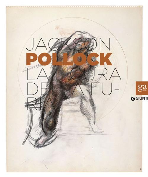 Jackson Pollock. La figura della furia. Catalogo della mostra (Fir..