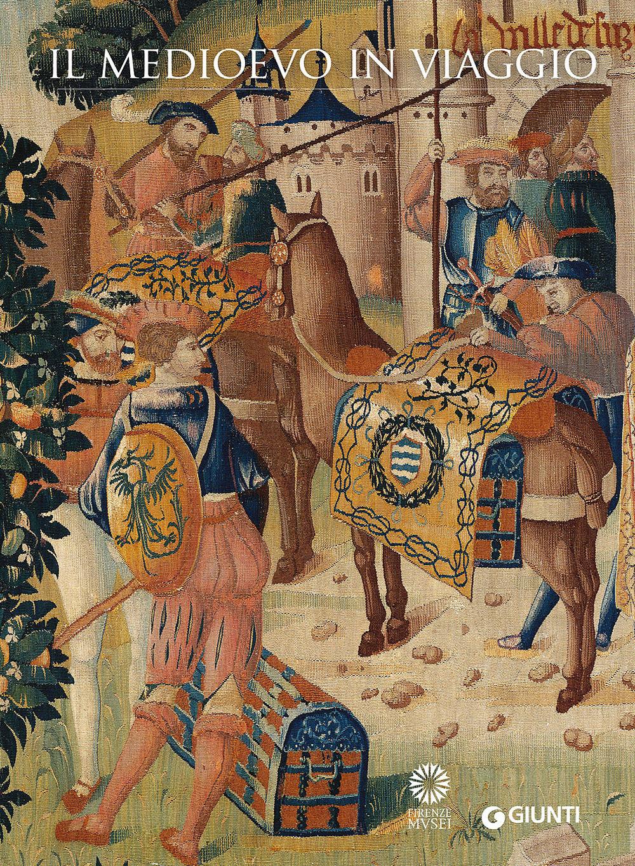 Il Medioevo in viaggio. Catalogo della mostra (Firenze, 20 marzo 2..