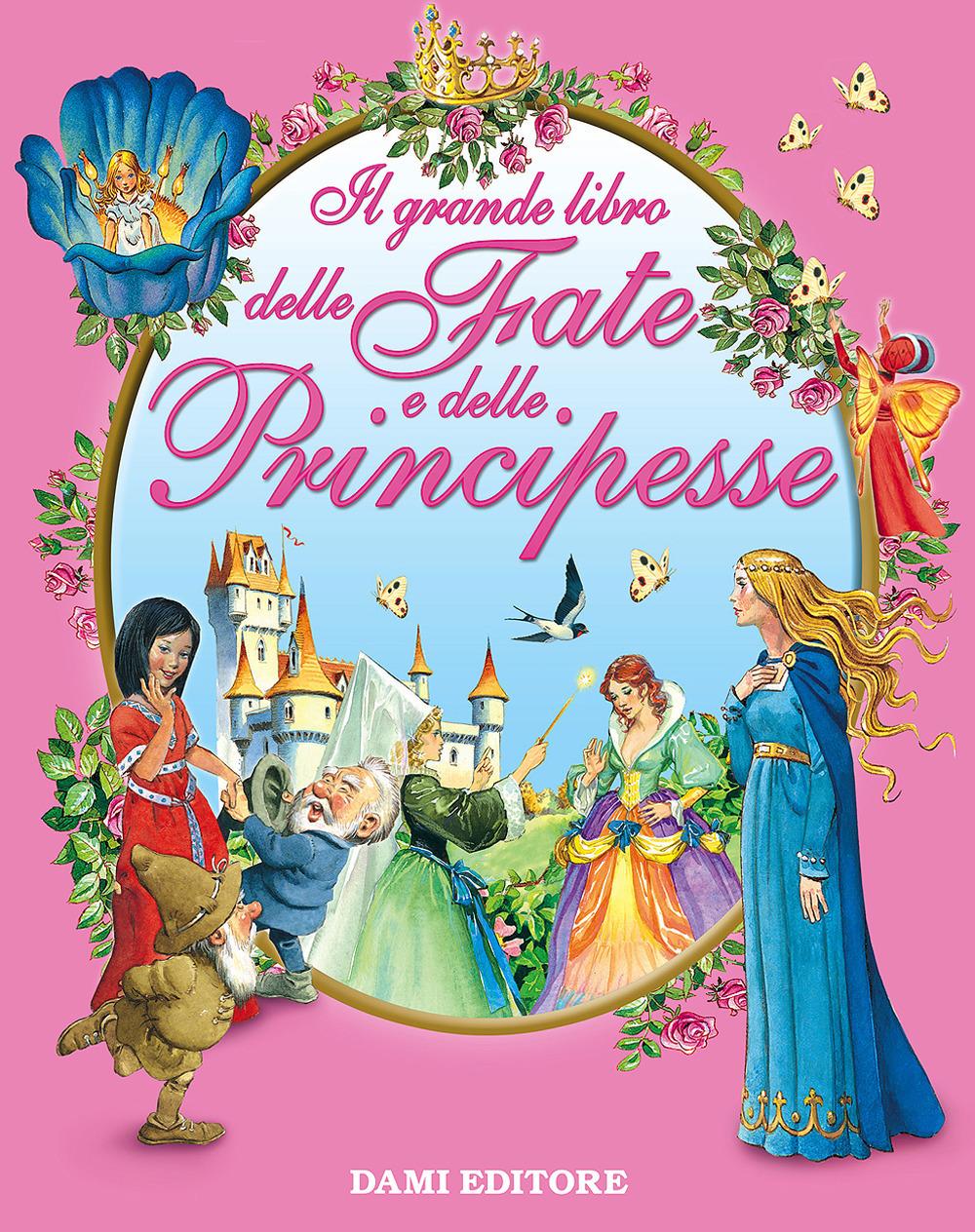 (NUOVO o USATO) Il grande libro delle fate e delle principesse. Ed..