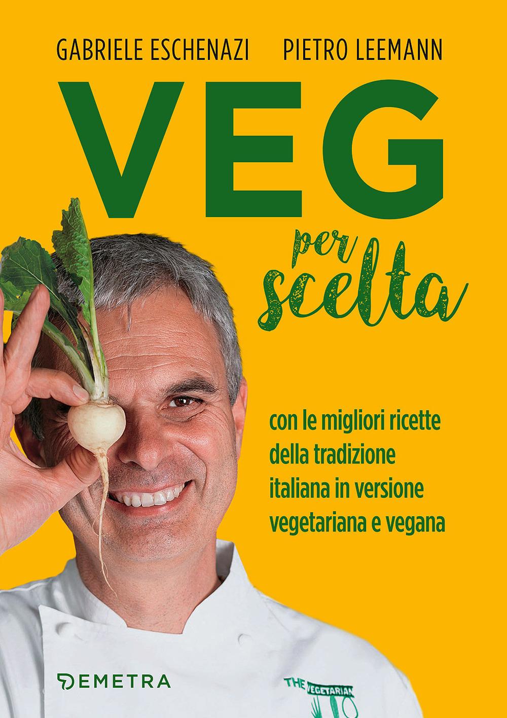 Veg per scelta. Con le migliori ricette della tradizione italiana ..