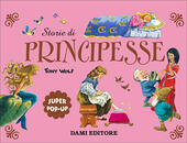 Storie di principesse. Super pop-up. Ediz. a colori
